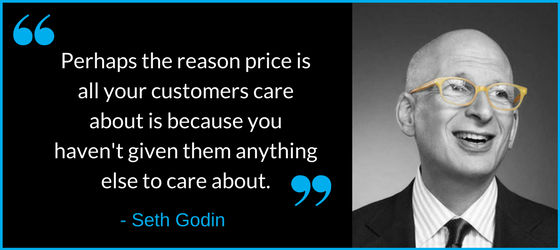 -Perhaps the reason price is all your customers care about is because you haven't given them anything else to care about.-.png