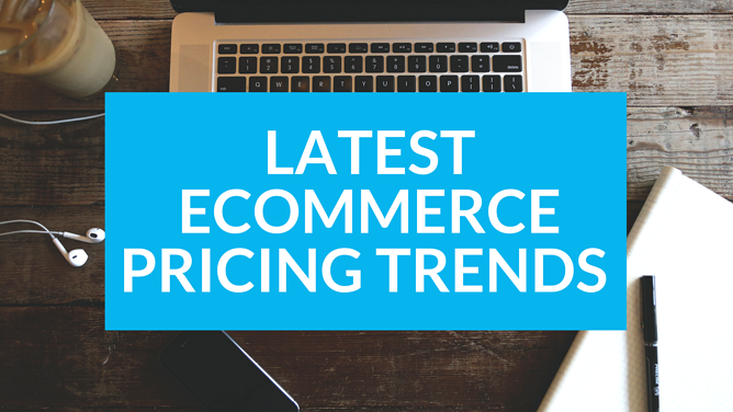 Latest Ecommerce Pricing Trends
